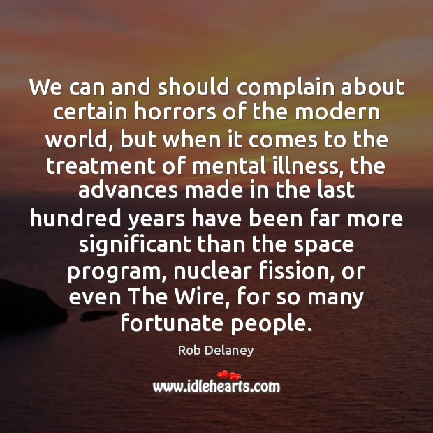 We can and should complain about certain horrors of the modern world, Rob Delaney Picture Quote