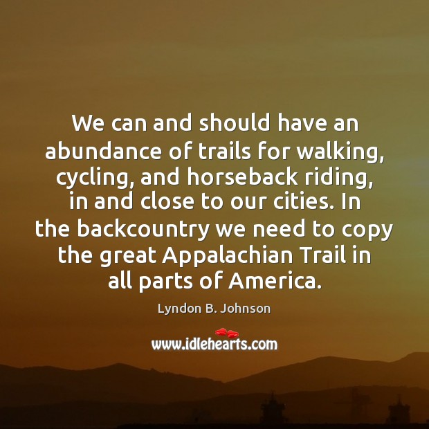 Image, We can and should have an abundance of trails for walking, cycling,