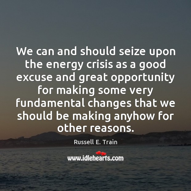 We can and should seize upon the energy crisis as a good Image