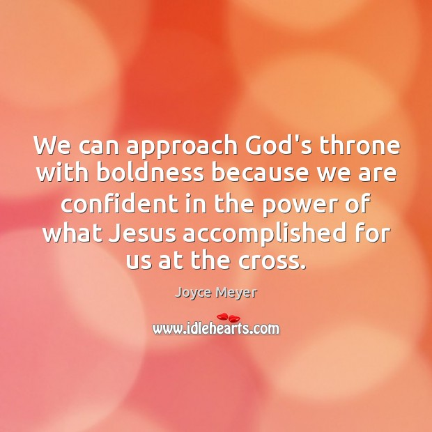 We can approach God's throne with boldness because we are confident in Boldness Quotes Image