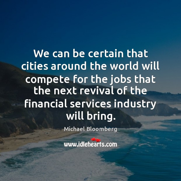 We can be certain that cities around the world will compete for Michael Bloomberg Picture Quote