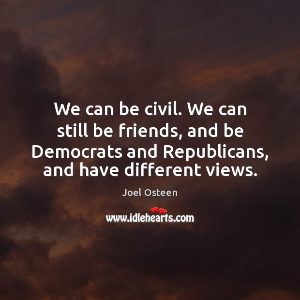 Image, We can be civil. We can still be friends, and be Democrats