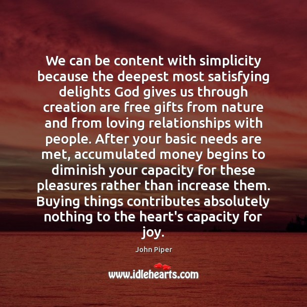 Image, We can be content with simplicity because the deepest most satisfying delights