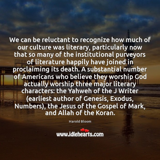 We can be reluctant to recognize how much of our culture was Harold Bloom Picture Quote