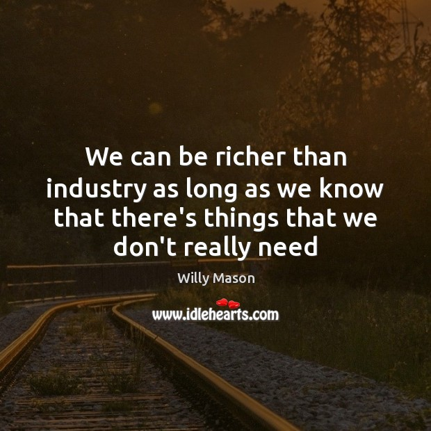 We can be richer than industry as long as we know that Image