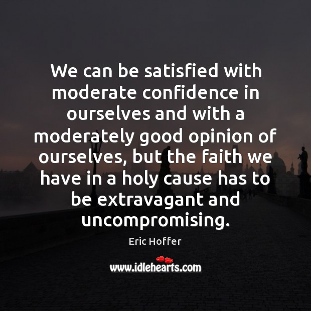 We can be satisfied with moderate confidence in ourselves and with a Image