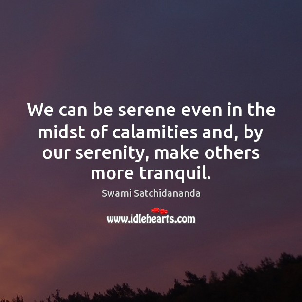 Image, We can be serene even in the midst of calamities and, by