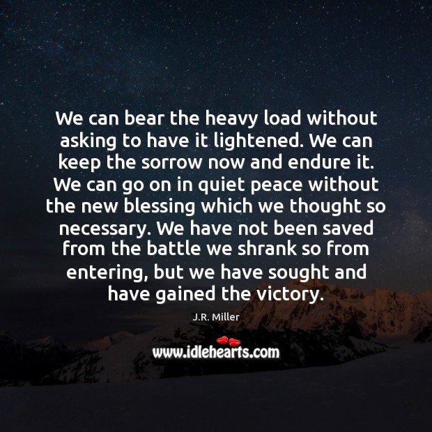 We can bear the heavy load without asking to have it lightened. Image