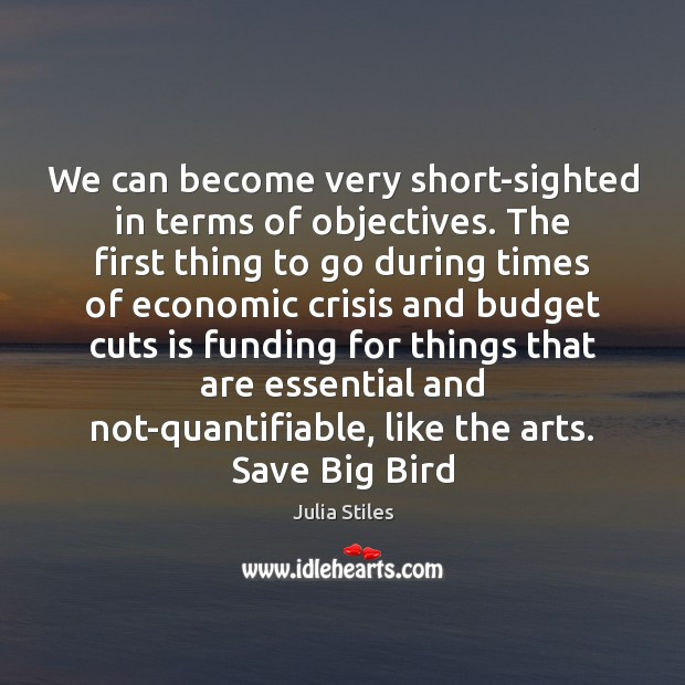 We can become very short-sighted in terms of objectives. The first thing Image