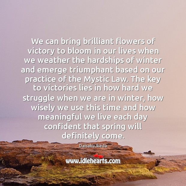 We can bring brilliant flowers of victory to bloom in our lives Daisaku Ikeda Picture Quote