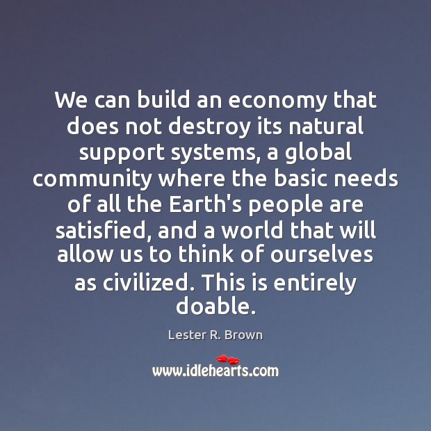 We can build an economy that does not destroy its natural support Image