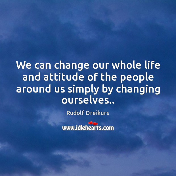 Image, We can change our whole life and attitude of the people around