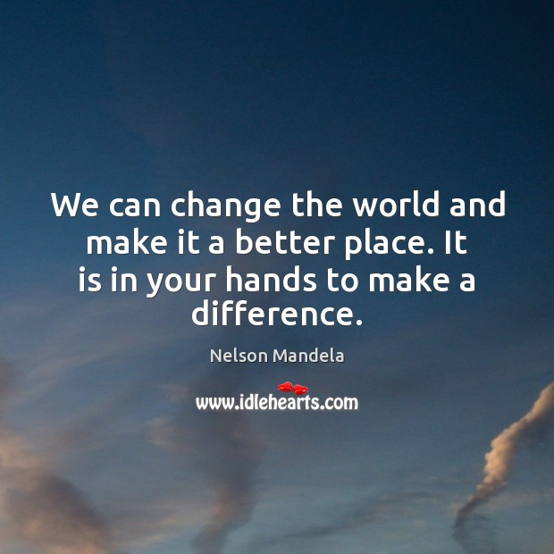 We can change the world and make it a better place. It Image