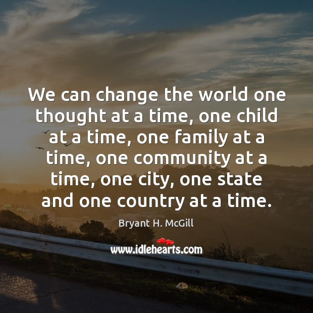 We can change the world one thought at a time, one child Bryant H. McGill Picture Quote