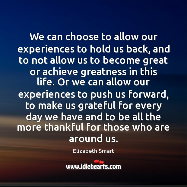 We can choose to allow our experiences to hold us back, and Image