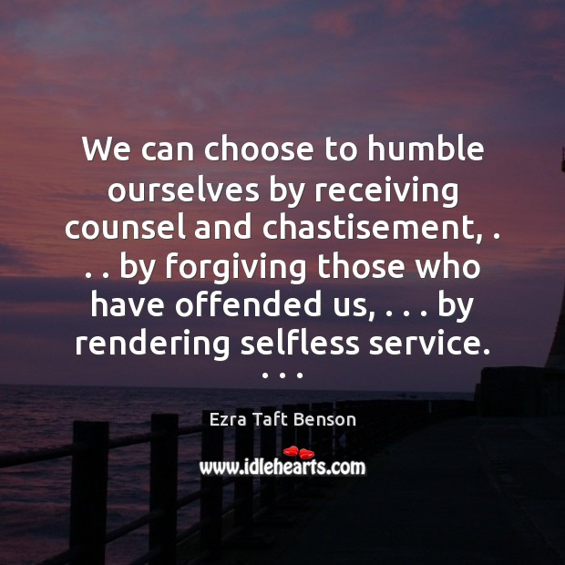 Image, We can choose to humble ourselves by receiving counsel and chastisement, . . . by