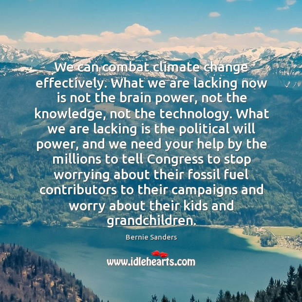 We can combat climate change effectively. What we are lacking now is Will Power Quotes Image