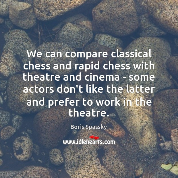 Image, We can compare classical chess and rapid chess with theatre and cinema