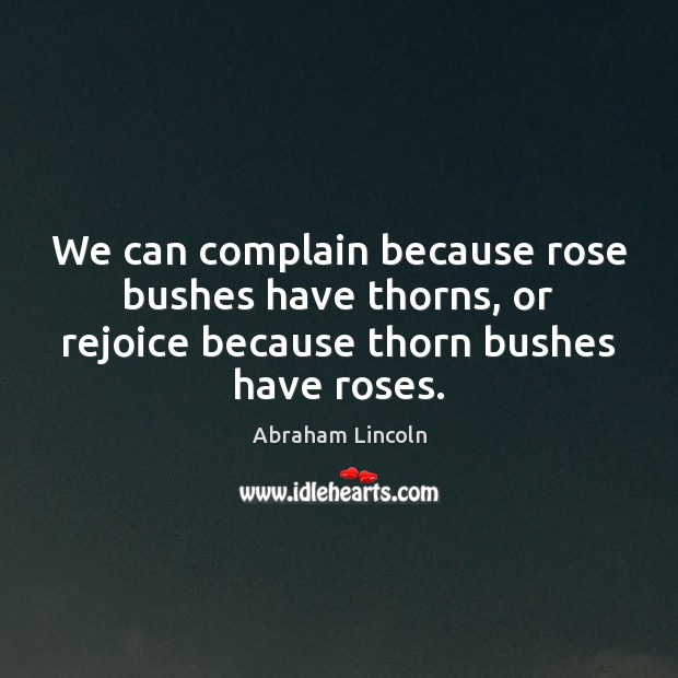 We can complain because rose bushes have thorns, or rejoice because thorn Image