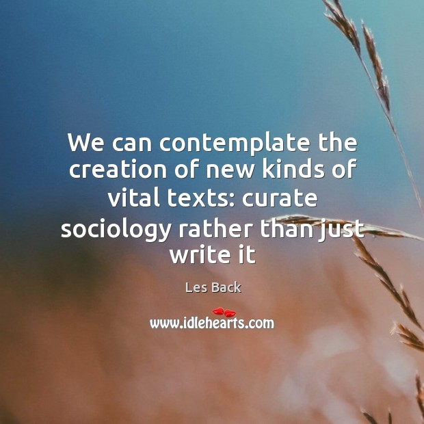 We can contemplate the creation of new kinds of vital texts: curate Image