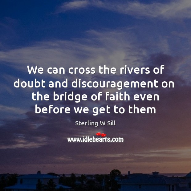 Image, We can cross the rivers of doubt and discouragement on  the bridge