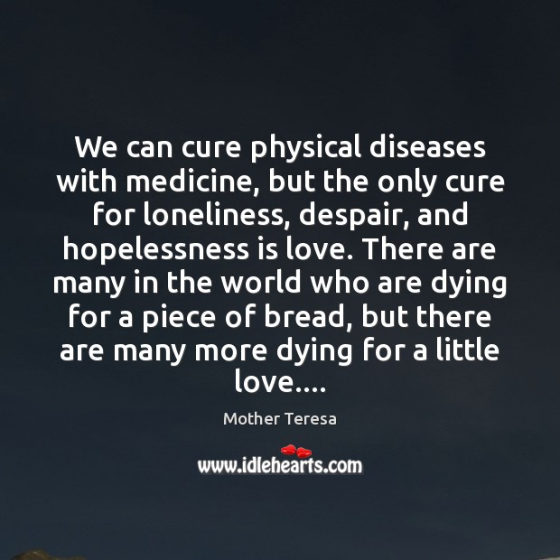 Image, We can cure physical diseases with medicine, but the only cure for