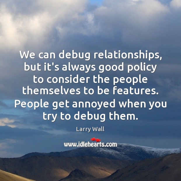 We can debug relationships, but it's always good policy to consider the Larry Wall Picture Quote