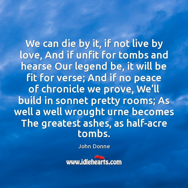 We can die by it, if not live by love, And if John Donne Picture Quote