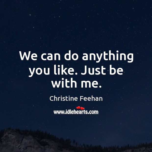 We can do anything you like. Just be with me. Image