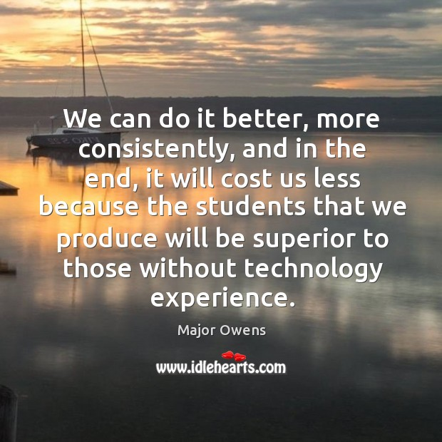 We can do it better, more consistently, and in the end Major Owens Picture Quote