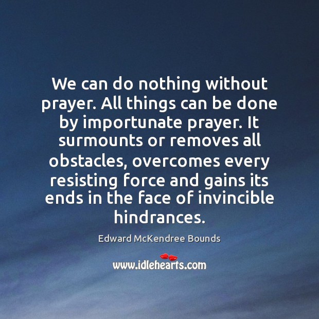 Image, We can do nothing without prayer. All things can be done by