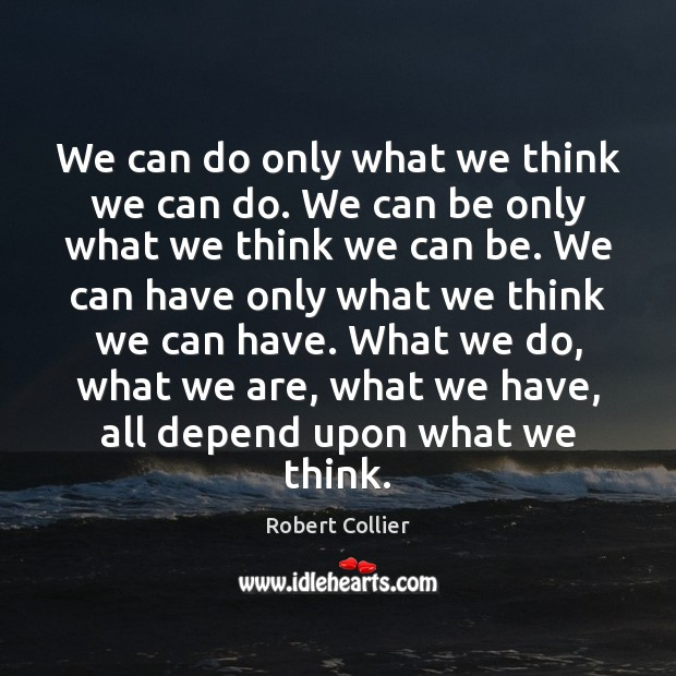 We can do only what we think we can do. We can Robert Collier Picture Quote