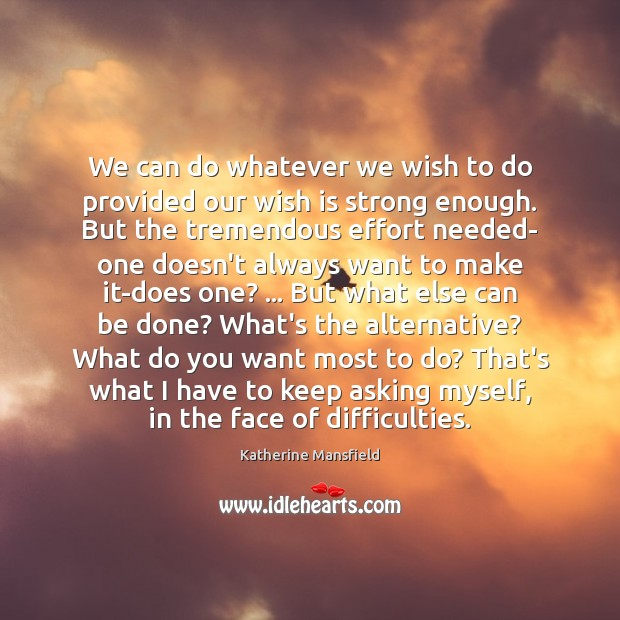We can do whatever we wish to do provided our wish is Katherine Mansfield Picture Quote
