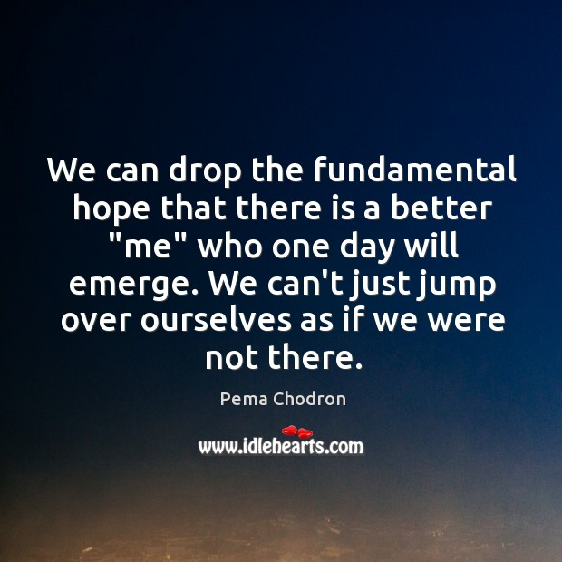 """We can drop the fundamental hope that there is a better """"me"""" Image"""