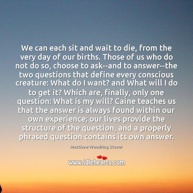 We can each sit and wait to die, from the very day Image