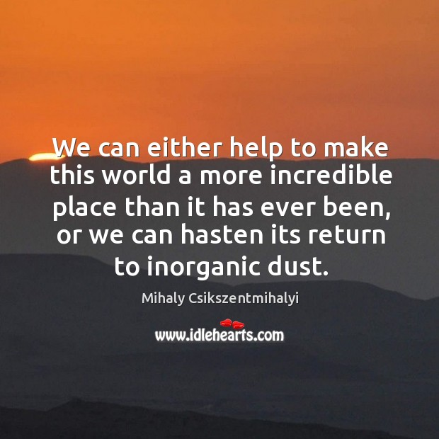 Image about We can either help to make this world a more incredible place