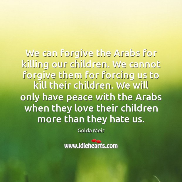 We can forgive the Arabs for killing our children. We cannot forgive Image