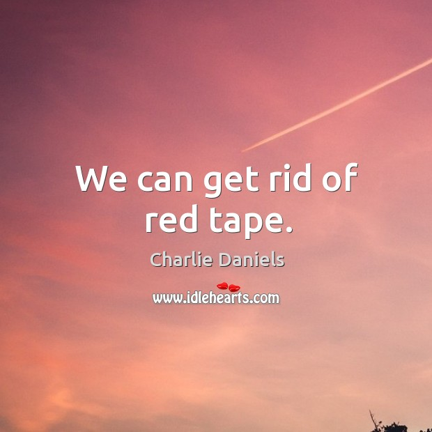 We can get rid of red tape. Image