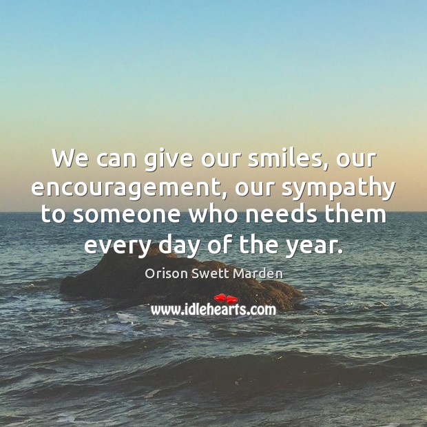 We can give our smiles, our encouragement, our sympathy to someone who Image