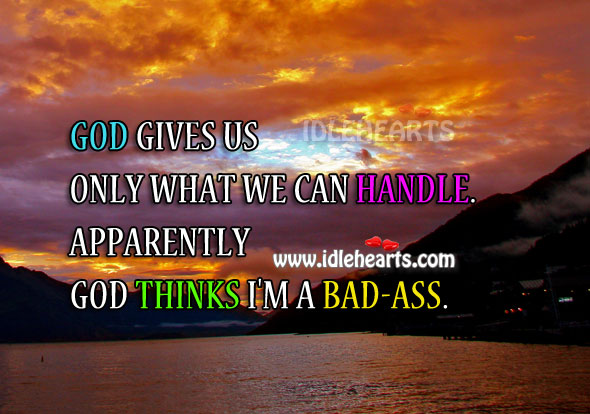 God gives us only what we can handle. Funny Quotes Image