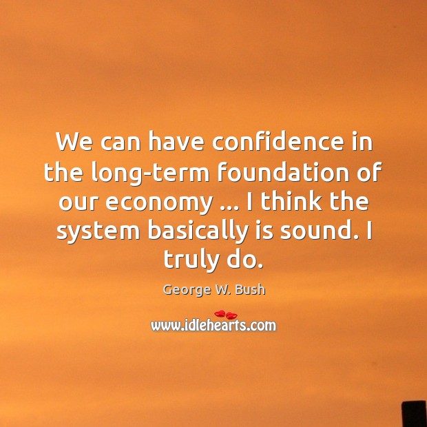 We can have confidence in the long-term foundation of our economy … I Image