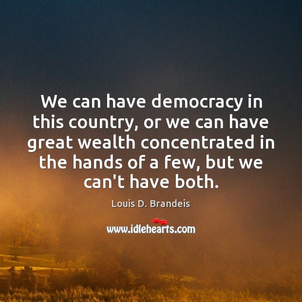 We can have democracy in this country, or we can have great Image