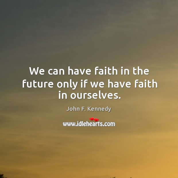 Image about We can have faith in the future only if we have faith in ourselves.