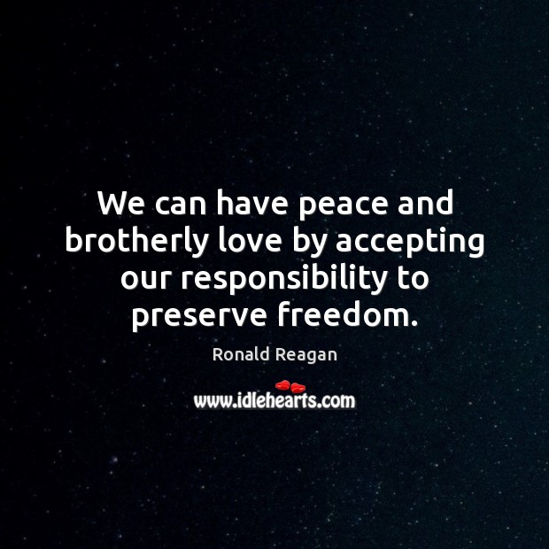 Image, We can have peace and brotherly love by accepting our responsibility to preserve freedom.