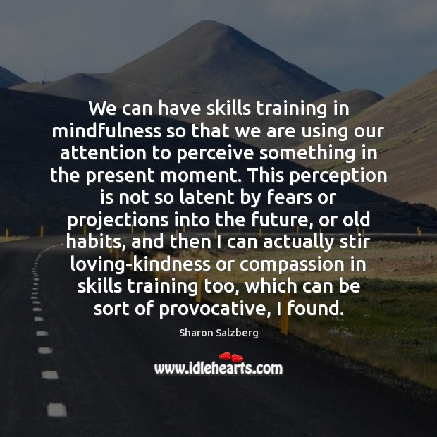 We can have skills training in mindfulness so that we are using Perception Quotes Image