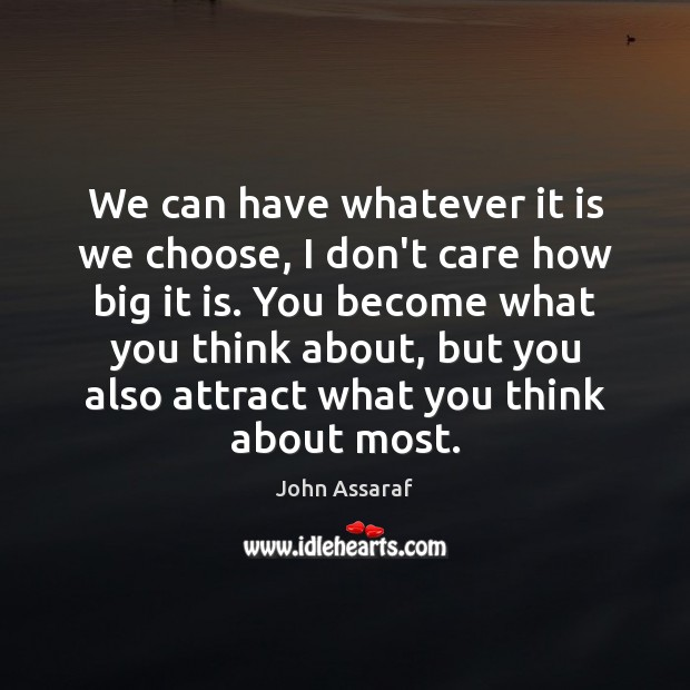We can have whatever it is we choose, I don't care how John Assaraf Picture Quote