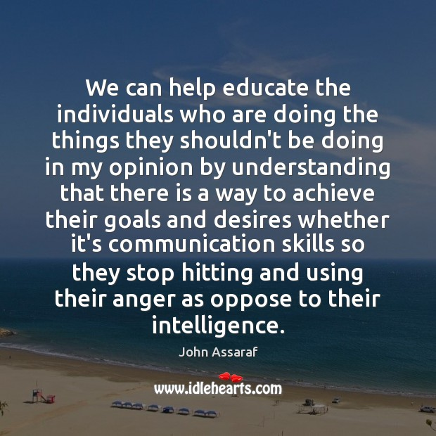 We can help educate the individuals who are doing the things they John Assaraf Picture Quote
