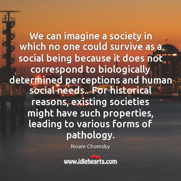 We can imagine a society in which no one could survive as Image