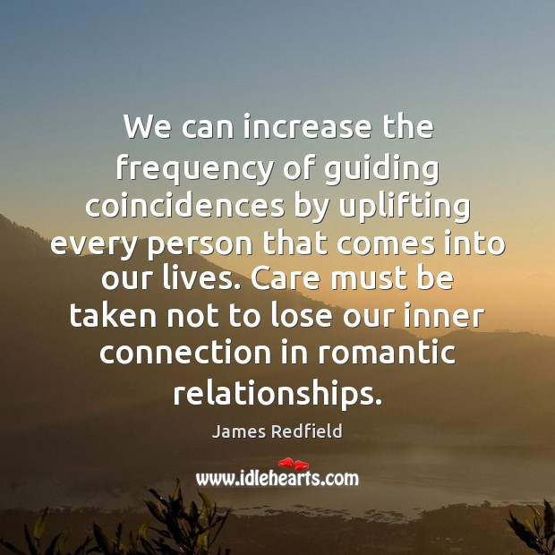 We can increase the frequency of guiding coincidences by uplifting every person James Redfield Picture Quote