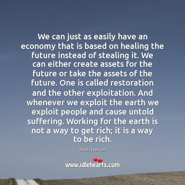 We can just as easily have an economy that is based on Paul Hawken Picture Quote